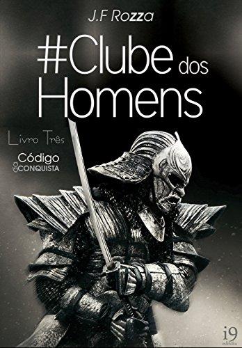 Clube dos Homens: Livro três - O Código da Conquista