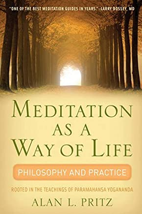 Meditation As a Way of Life: Philosophy and Practice Rooted in the the Teaching of Paramahansa Yogananda