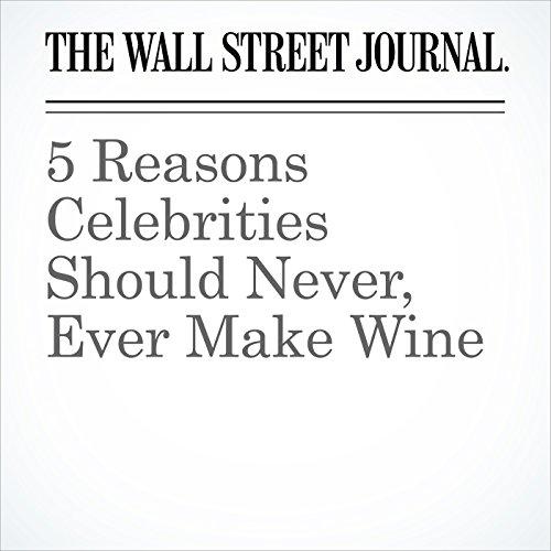 5 Reasons Celebrities Should Never, Ever Make Wine copertina