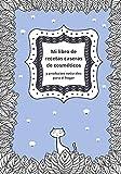 Mi libro de recetas caseras de cosméticos y productos naturales para el hogar: Cuaderno de belleza para escribir tus recetas de cosméticos naturales ... 7x10 Gran regalo para chica y mujer