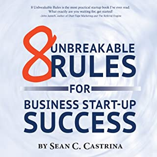 8 Unbreakable Rules for Business Start-Up Success                   By:                                                                                                                                 Sean C. Castrina                               Narrated by:                                                                                                                                 Anthony Gettig                      Length: 3 hrs and 48 mins     4 ratings     Overall 4.3