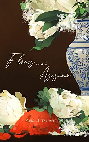 Flores a mi asesino de Ana J. Guardia