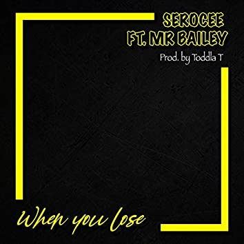 When You Lose (feat. Mr Bailey)