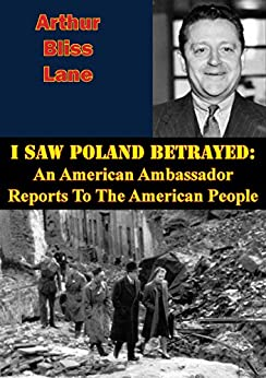 I Saw Poland Betrayed: An American Ambassador Reports To The American People by [Arthur Bliss Lane]