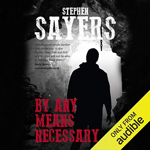 By Any Means Necessary                   By:                                                                                                                                 Stephen Sayers,                                                                                        David McCaffrey                               Narrated by:                                                                                                                                 Jonathan Keeble                      Length: 7 hrs and 18 mins     Not rated yet     Overall 0.0