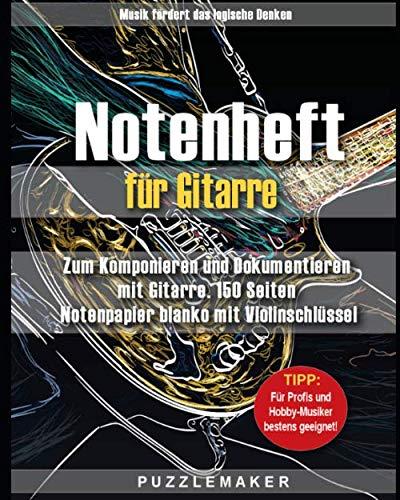 Notenheft für Gitarre: Zum Komponieren und Dokumentieren mit Gitarre. 150 Seiten Notenpapier blanko mit Violinschlüssel