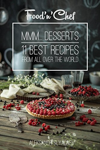 Mmm... Desserts!: 11 best dessert recipes from all over the world by [Aleksandr Slyadnev, Aleksey Shvets]