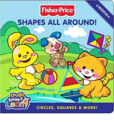 Price comparison product image Shapes All Around!: Circles,  Squares & More! (Fisher-Price Laugh,  Smile & Learn) (Board book) - Common