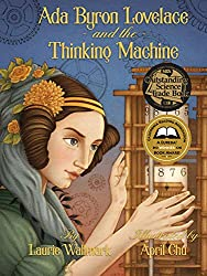 Ada Byron Lovelace and the Thinking Machine by Laurie Wallmark, illustrated by April Chu