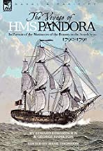 The Voyage of H.M.S. Pandora: In Pursuit of the Mutineers of the Bounty in the South Seas-1790-1791 by Edward Edwards (Dec...