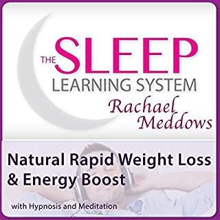 Natural Rapid Weight Loss and Energy Boost with Hypnosis and Meditation     The Sleep Learning System with Rachael Meddows              By:                                                                                                                                 Rachael Meddows                               Narrated by:                                                                                                                                 Rachael Meddows                      Length: 2 hrs and 44 mins     5 ratings     Overall 4.4