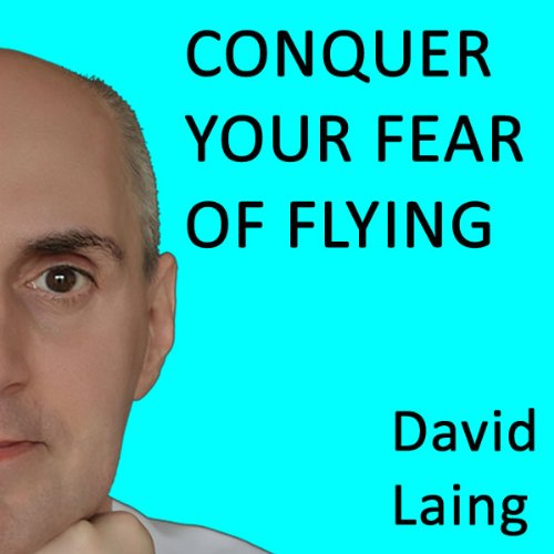 Conquer Your Fear of Flying with David Laing audiobook cover art