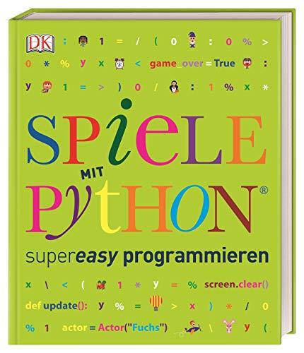 Spiele mit Python® supereasy programmieren (Programmieren supereasy)