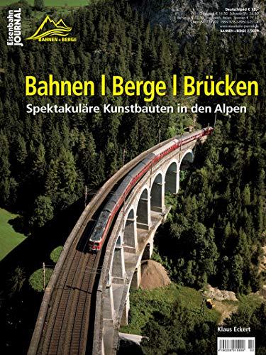 Bahnen   Berge   Brücken - Spektakuläre Kunstbauten in den Alpen - Eisenbahn-Journal Bahnen + Berge 2-2019