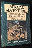 African Adventures: Letters from Famous Big-Game Hunters (Peter Capstick's library)