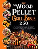 The Wood Pellet Grill Bible: The Wood Pellet Smoker & Grill Cookbook with 250 Mouthwatering Recipes...