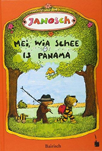 Mei, wia schee is Panama: De Gschicht, wia da kloane Tiga und da kloane Bär nach Panama greist san (bairische Mundartfassung)