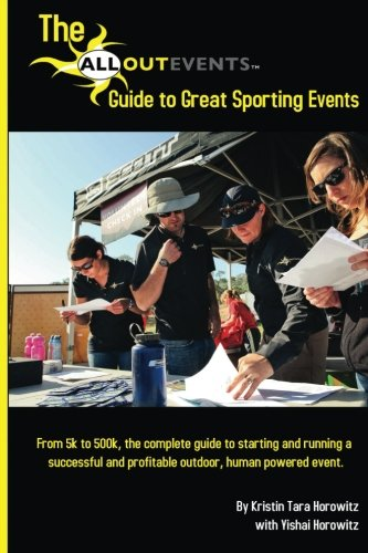 The All Out Events Guide to Great Sporting Events: From 5k to 500k, the complete guide to starting and running a successful and profitable outdoor, human powered event
