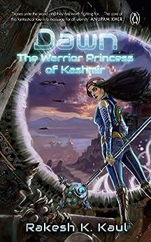 Dawn: The Warrior Princess of Kashmir by [Rakesh K Kaul]