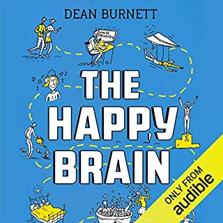 The Happy Brain     The Science of Where Happiness Comes From, and Why              By:                                                                                                                                 Dean Burnett                               Narrated by:                                                                                                                                 Matt Addis                      Length: 10 hrs and 46 mins     162 ratings     Overall 4.3