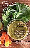 Batidos Verdes: Incluye: 30 recetas + plan detox de 7 dias para perder de peso, líquido retenido y optimizar el metabolismo (Quemar Grasa, Batidos Verdes, Green Smoothies, Recetas, Detox)