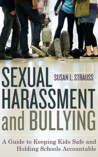 Download Sexual Harassment and Bullying: A Guide to Keeping Kids Safe and Holding Schools Accountable (Rowm06  13 06 2019) 1442201622
