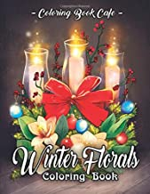 Winter Florals Coloring Book: An Adult Coloring Book Featuring Winter Floral Arrangements, Beautiful Holiday Bouquets and Exquisite Christmas Flowers