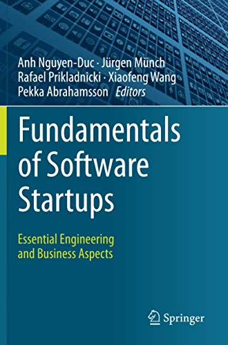 Compare Textbook Prices for Fundamentals of Software Startups: Essential Engineering and Business Aspects 1st ed. 2020 Edition ISBN 9783030359850 by Nguyen-Duc, Anh,Münch, Jürgen,Prikladnicki, Rafael,Wang, Xiaofeng,Abrahamsson, Pekka