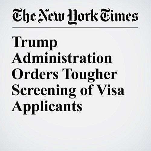 Trump Administration Orders Tougher Screening of Visa Applicants copertina