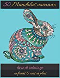 50 Mandalas animaux livre de coloriage enfants 6 ans et plus: Livre à Colorier   50 Mandalas   Anti-stress et Relaxant   mandalas coloriage pour ... mandalas animaux   Plusieurs difficultés ..