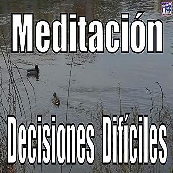Meditación. Decisiones Difíciles.