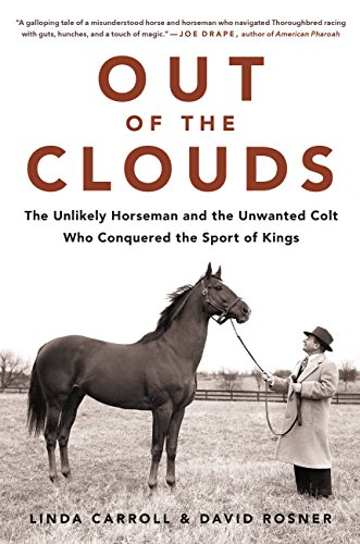 Out of the Clouds: The Unlikely Horseman and the Unwanted Colt Who Conquered the Sport of Kings