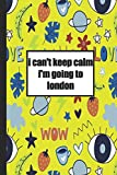 I can't keep calm i'm going to London: Lined Notebook, Journal , gift for future, expectant london, london useful than a card