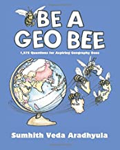 Be a Geo Bee: 1,575 Questions for Aspiring Geography Bees