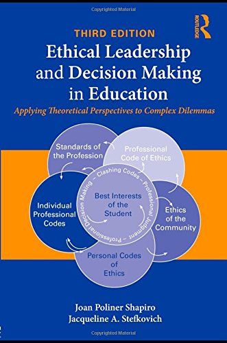 Ethical Leadership and Decision Making in Education: Applying Theoretical Perspectives to Complex Dilemmas, Third Editio