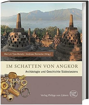 Im Schatten von Angkor: Archäologie und Geschichte Südostasiens