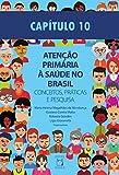 Capítulo 10 - Atenção Básica e formação em saúde (Atenção primária à saúde no Brasil: conceitos, práticas e pesquisa Livro 11)