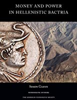 Money and Power in Hellenistic Bactria: Euthydemus I to Antimachus I (Numismatic Studies)