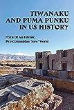 Tiwanaku And Puma Punku In US History: Myth Of An Edenic, Pre-Columbian 'New' World: How Old Is Puma Punku