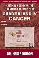 Critical Non-Invasive Treatment to Cure Grade III and IV Cancer