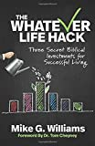 THE WHATEVER LIFE HACK: Three Secret Biblical Investments for Successful Living