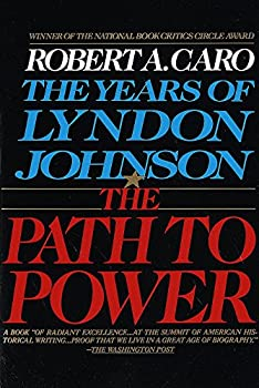 The Path to Power  The Years of Lyndon Johnson Volume 1