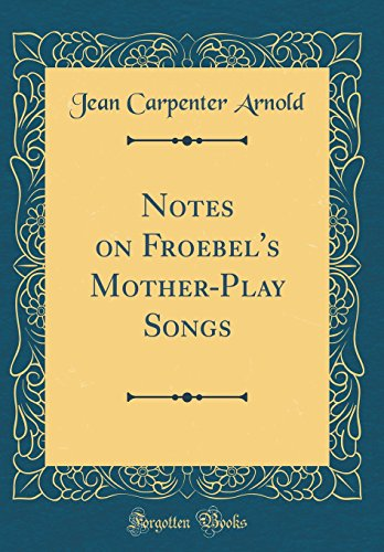 Notes on Froebel's Mother-Play Songs (Classic Reprint)