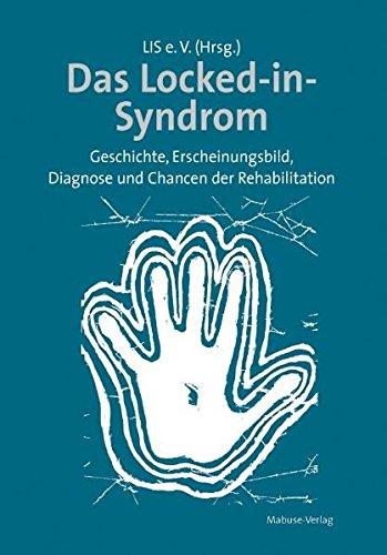 Das Locked-in-Syndrom: Geschichte, Erscheinungsbild, Diagnose und Chancen der Rehabilitation