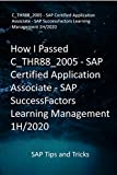How I Passed C_THR88_2005 - SAP Certified Application Associate - SAP SuccessFactors Learning Management 1H/2020: SAP Tips and Tricks (English Edition)