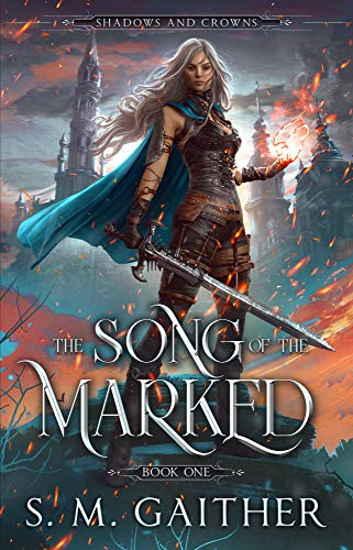 The Song of the Marked (Shadows and Crowns Book 1) by [S.M. Gaither]