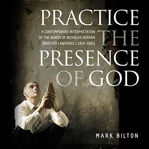 Practice the Presence of God: A Contemporary Interpretation of the Words of Nicholas Herman (Brother Lawrence c. 1614-1691) cover art