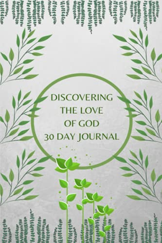 Discovering The Love Of God Journal: 30 Day Journal (Discovering God Journals)