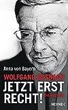 Wolfgang Bosbach: Jetzt erst recht!: Die Biografie - Anna von Bayern