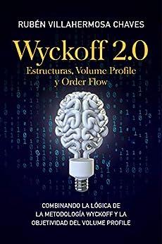 Wyckoff 2.0: Estructuras, Volume Profile y Order Flow (Curso de Trading e Inversión: Análisis Técnico avanzado nº 3) (Spanish Edition) por [Rubén Villahermosa]